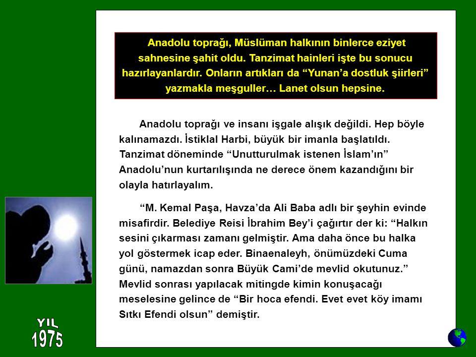 Anadolu toprağı, Müslüman halkının binlerce eziyet sahnesine şahit oldu. Tanzimat hainleri işte bu sonucu hazırlayanlardır. Onların artıkları da Yunan'a dostluk şiirleri yazmakla meşguller… Lanet olsun hepsine.