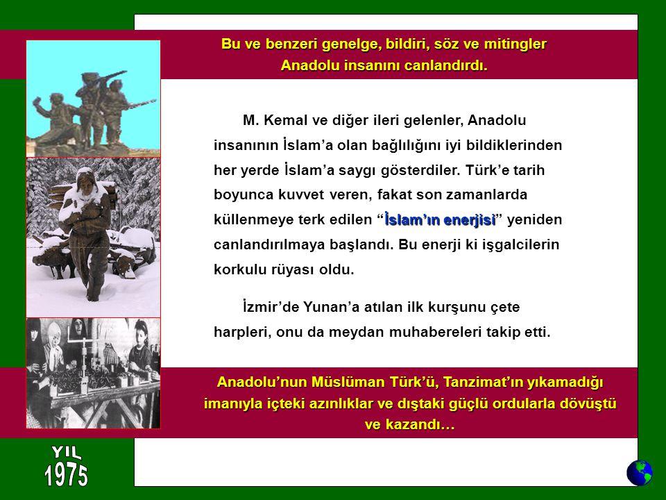 Bu ve benzeri genelge, bildiri, söz ve mitingler Anadolu insanını canlandırdı.