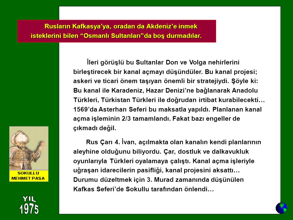 Rusların Kafkasya'ya, oradan da Akdeniz'e inmek isteklerini bilen Osmanlı Sultanları da boş durmadılar.