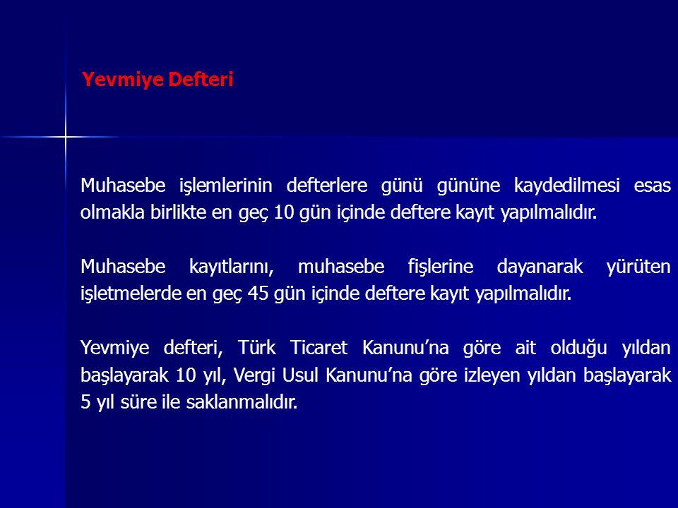 Yevmiye Defteri Muhasebe işlemlerinin defterlere günü gününe kaydedilmesi esas olmakla birlikte en geç 10 gün içinde deftere kayıt yapılmalıdır.