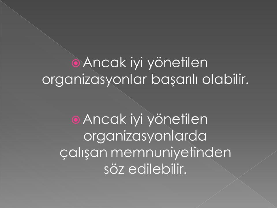Ancak iyi yönetilen organizasyonlar başarılı olabilir.
