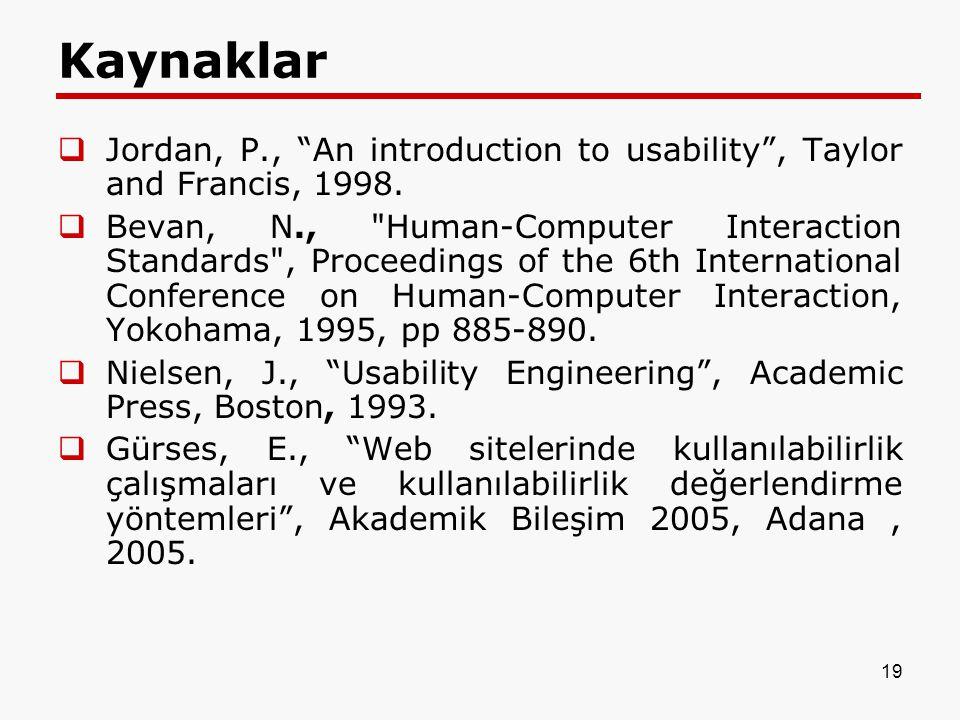 Kaynaklar Jordan, P., An introduction to usability , Taylor and Francis, 1998.