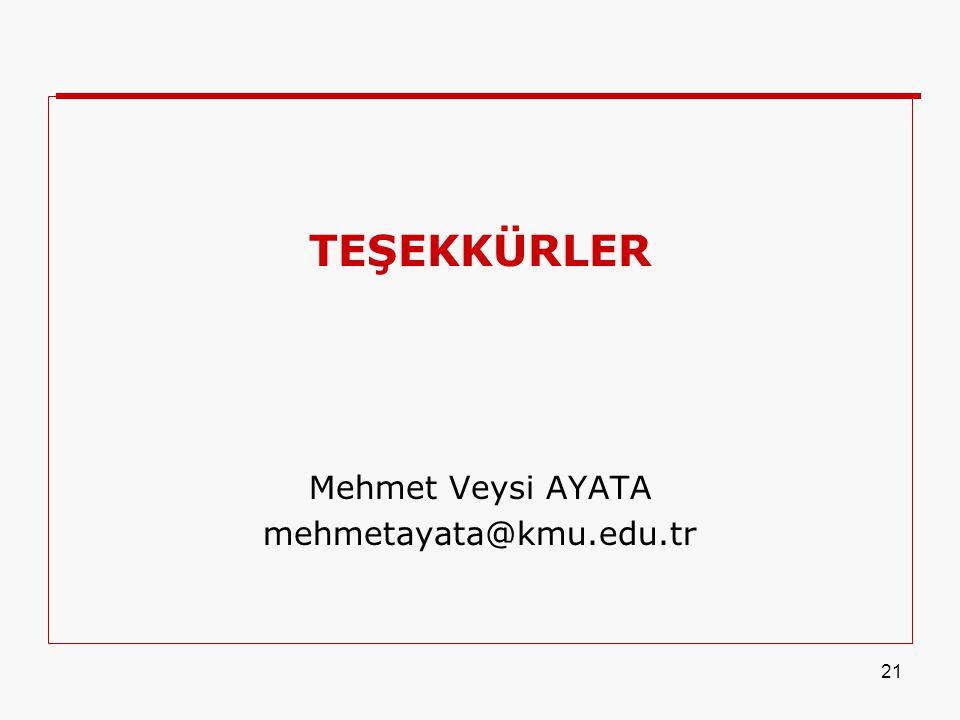 TEŞEKKÜRLER Mehmet Veysi AYATA mehmetayata@kmu.edu.tr