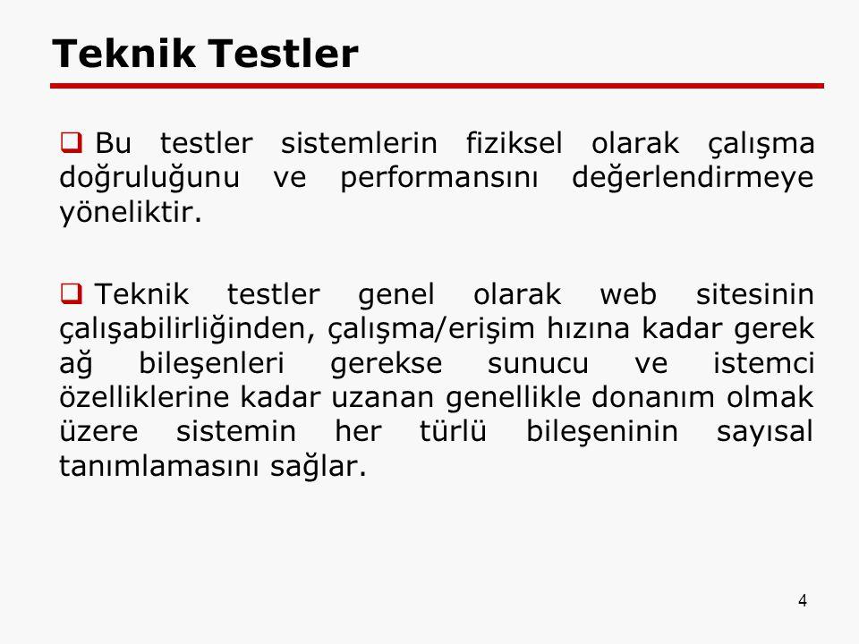 Teknik Testler Bu testler sistemlerin fiziksel olarak çalışma doğruluğunu ve performansını değerlendirmeye yöneliktir.