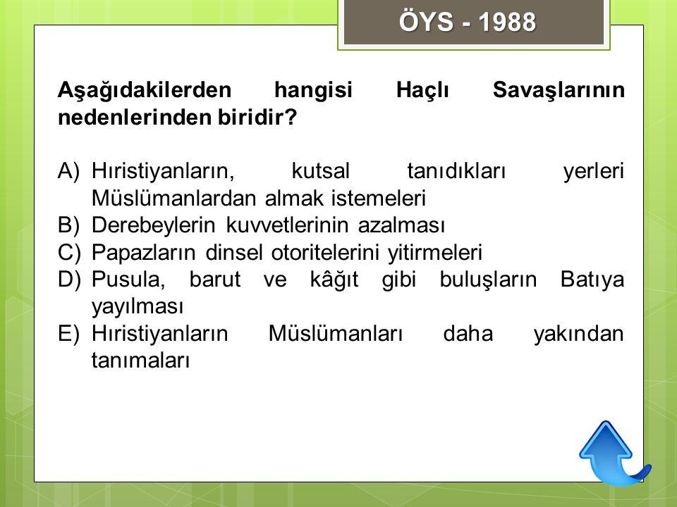 ÖYS - 1988 Aşağıdakilerden hangisi Haçlı Savaşlarının nedenlerinden biridir