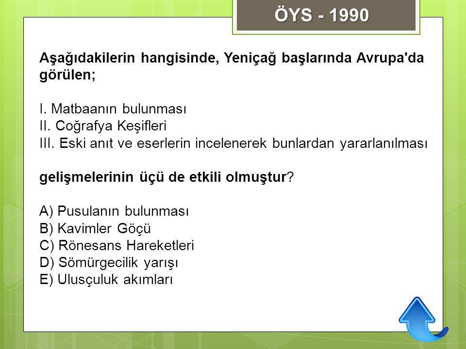 ÖYS - 1990 Aşağıdakilerin hangisinde, Yeniçağ başlarında Avrupa da görülen; I. Matbaanın bulunması.