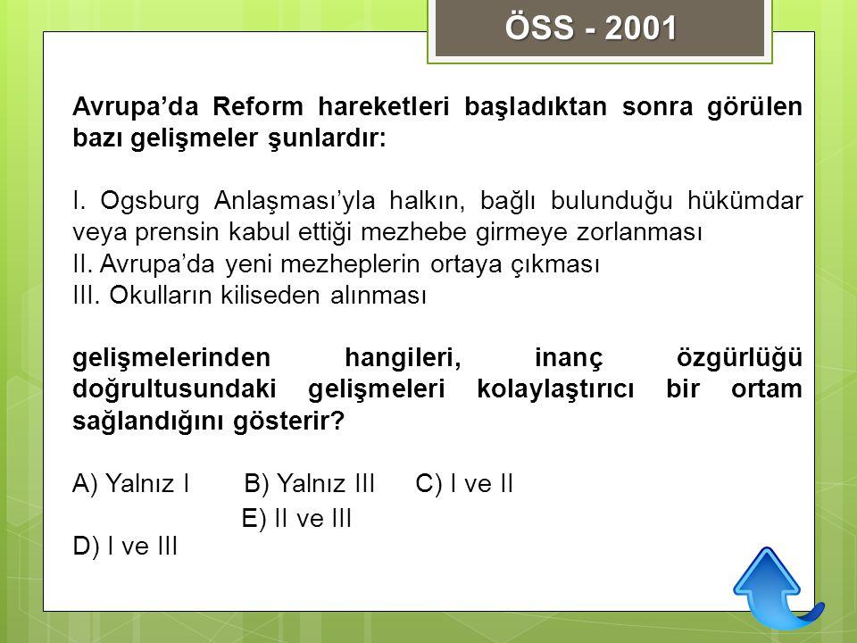 ÖSS - 2001 Avrupa'da Reform hareketleri başladıktan sonra görülen bazı gelişmeler şunlardır: