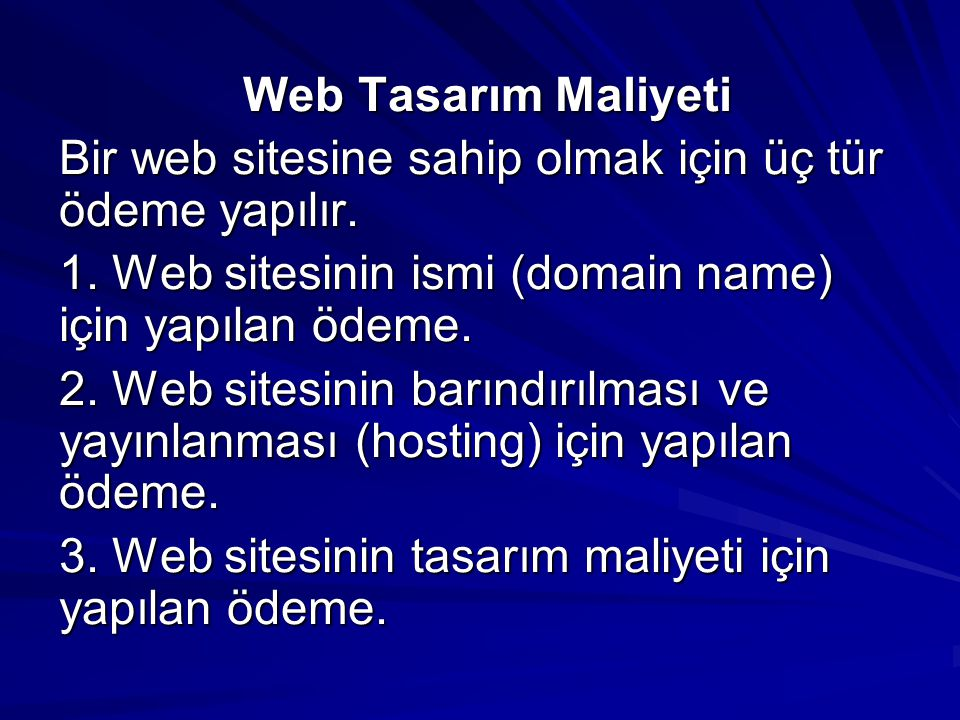 Web Tasarım Maliyeti Bir web sitesine sahip olmak için üç tür ödeme yapılır. 1. Web sitesinin ismi (domain name) için yapılan ödeme.