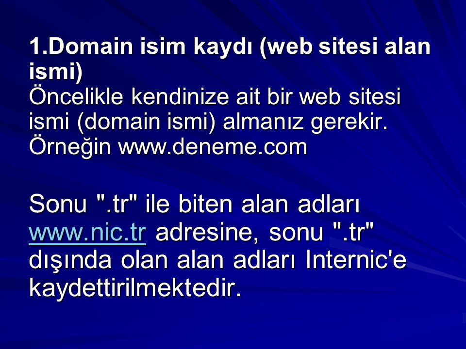 1.Domain isim kaydı (web sitesi alan ismi) Öncelikle kendinize ait bir web sitesi ismi (domain ismi) almanız gerekir. Örneğin www.deneme.com