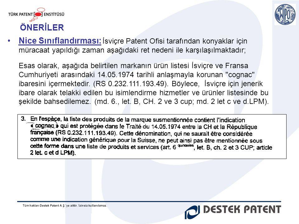 ÖNERİLER Nice Sınıflandırması: İsviçre Patent Ofisi tarafından konyaklar için müracaat yapıldığı zaman aşağıdaki ret nedeni ile karşılaşılmaktadır;