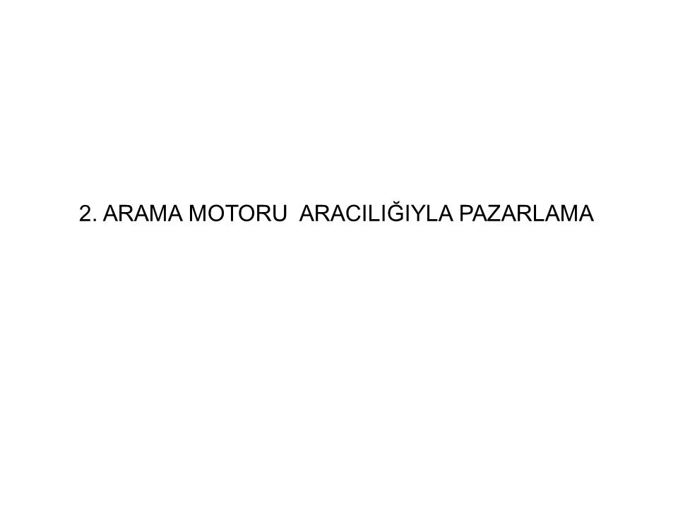 2. ARAMA MOTORU ARACILIĞIYLA PAZARLAMA