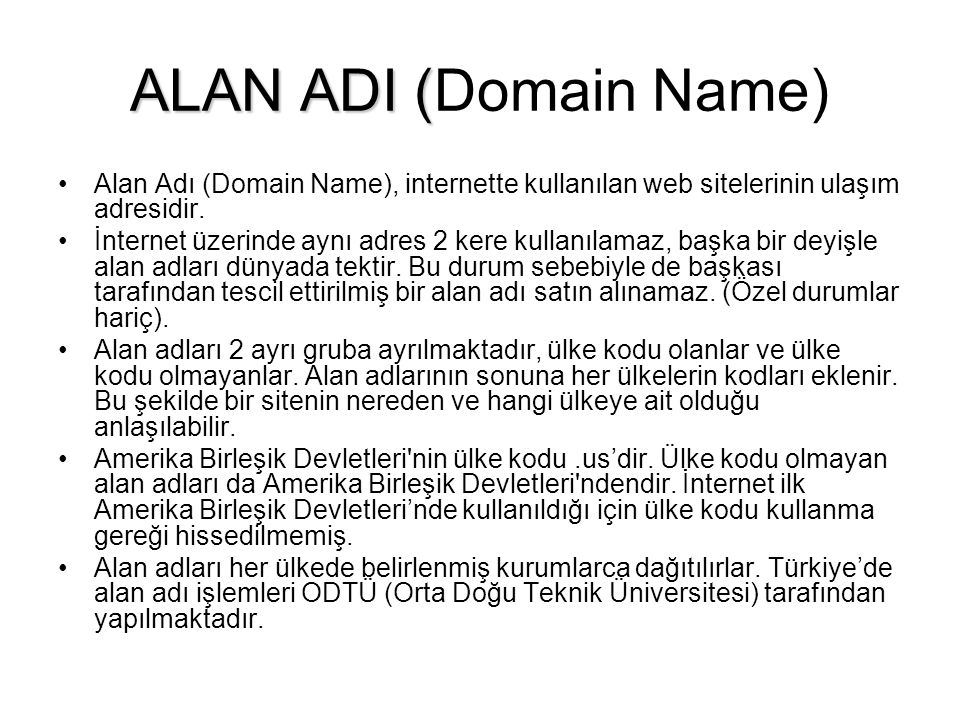 ALAN ADI (Domain Name) Alan Adı (Domain Name), internette kullanılan web sitelerinin ulaşım adresidir.