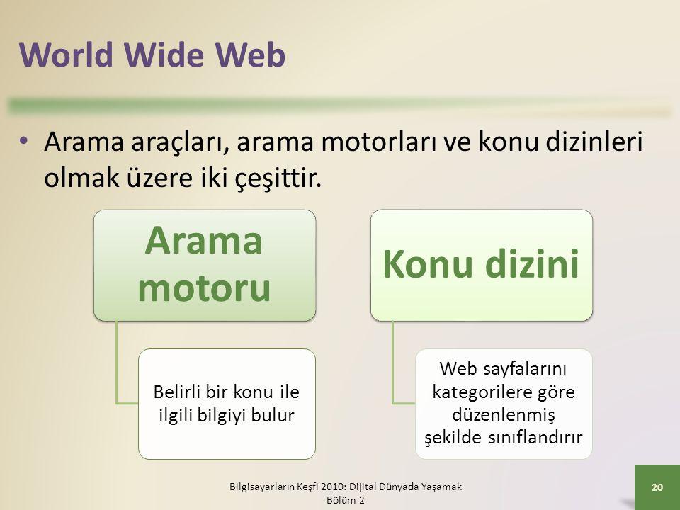 World Wide Web Arama araçları, arama motorları ve konu dizinleri olmak üzere iki çeşittir. Arama motoru.