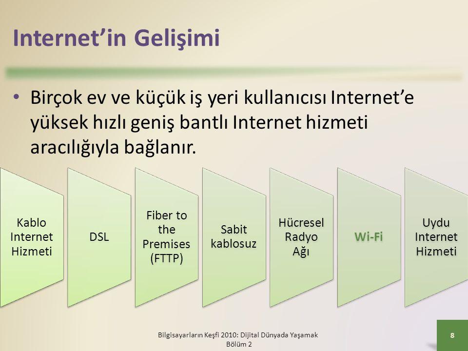 Internet'in Gelişimi Birçok ev ve küçük iş yeri kullanıcısı Internet'e yüksek hızlı geniş bantlı Internet hizmeti aracılığıyla bağlanır.