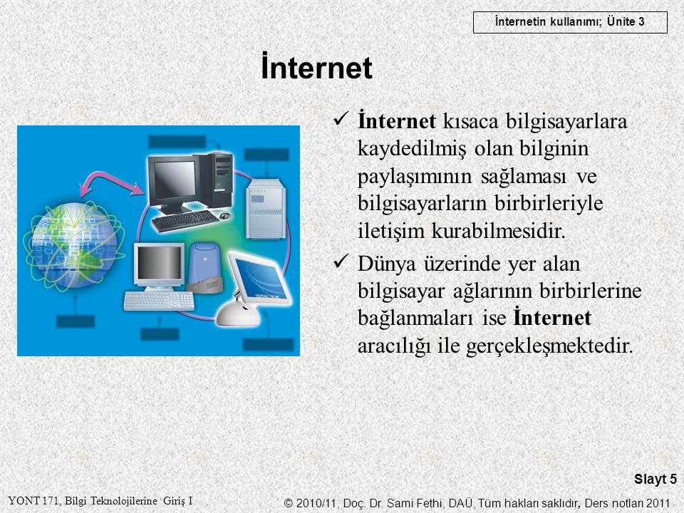 İnternet İnternet kısaca bilgisayarlara kaydedilmiş olan bilginin paylaşımının sağlaması ve bilgisayarların birbirleriyle iletişim kurabilmesidir.