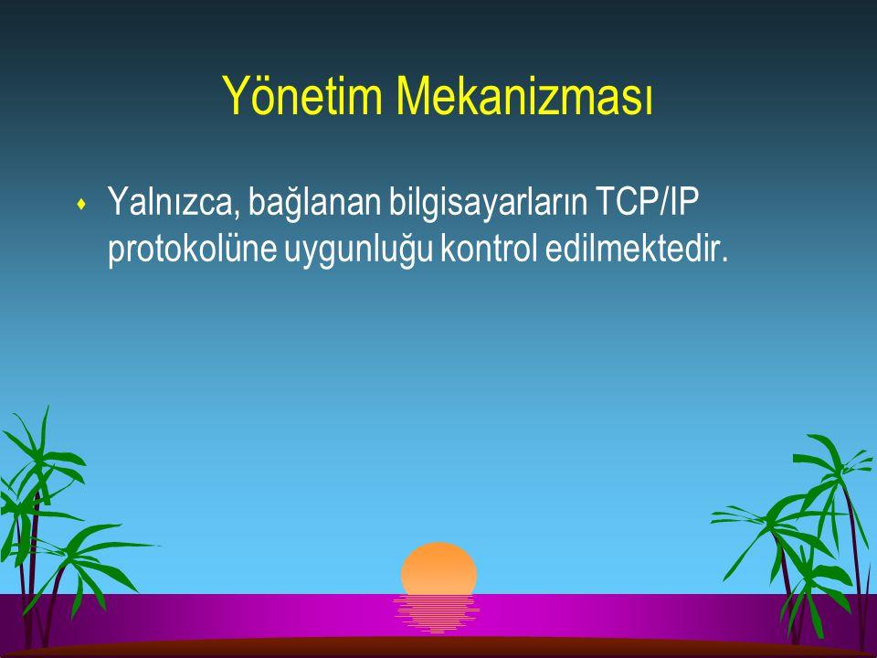 Yönetim Mekanizması Yalnızca, bağlanan bilgisayarların TCP/IP protokolüne uygunluğu kontrol edilmektedir.