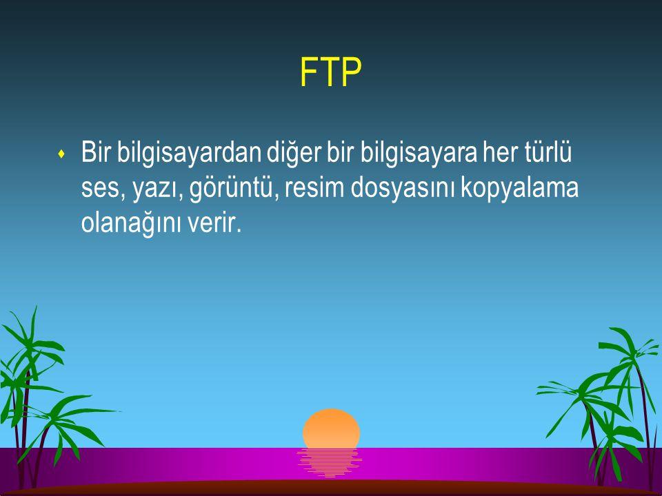 FTP Bir bilgisayardan diğer bir bilgisayara her türlü ses, yazı, görüntü, resim dosyasını kopyalama olanağını verir.