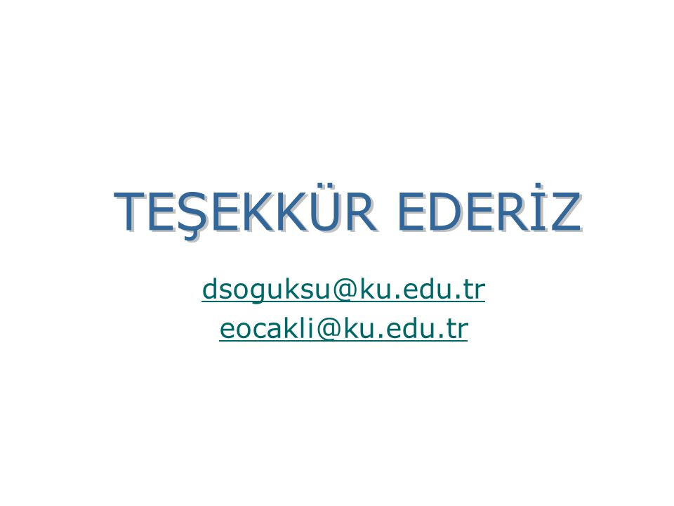 dsoguksu@ku.edu.tr eocakli@ku.edu.tr TEŞEKKÜR EDERİZ