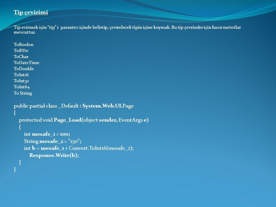 Tip çevirimi public partial class _Default : System.Web.UI.Page {