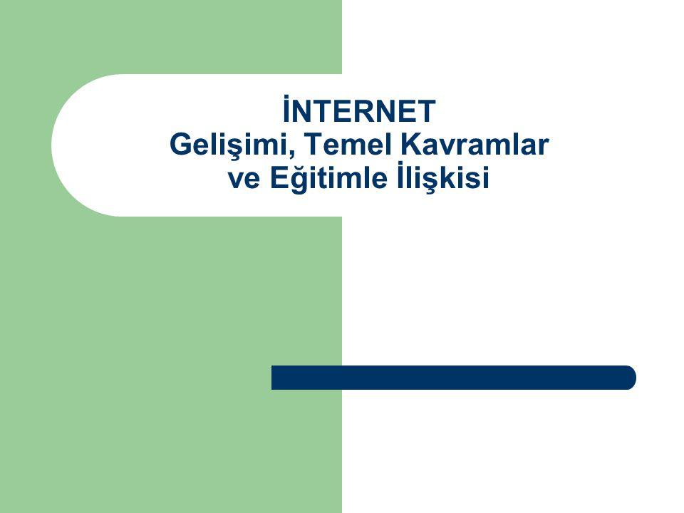 İNTERNET Gelişimi, Temel Kavramlar ve Eğitimle İlişkisi