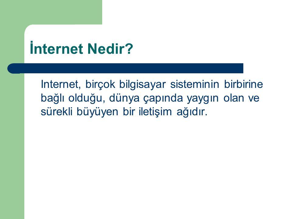 İnternet Nedir Internet, birçok bilgisayar sisteminin birbirine bağlı olduğu, dünya çapında yaygın olan ve sürekli büyüyen bir iletişim ağıdır.