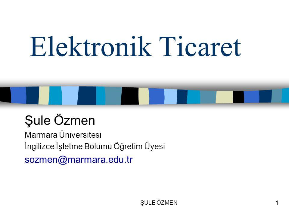 Elektronik Ticaret Şule Özmen sozmen@marmara.edu.tr