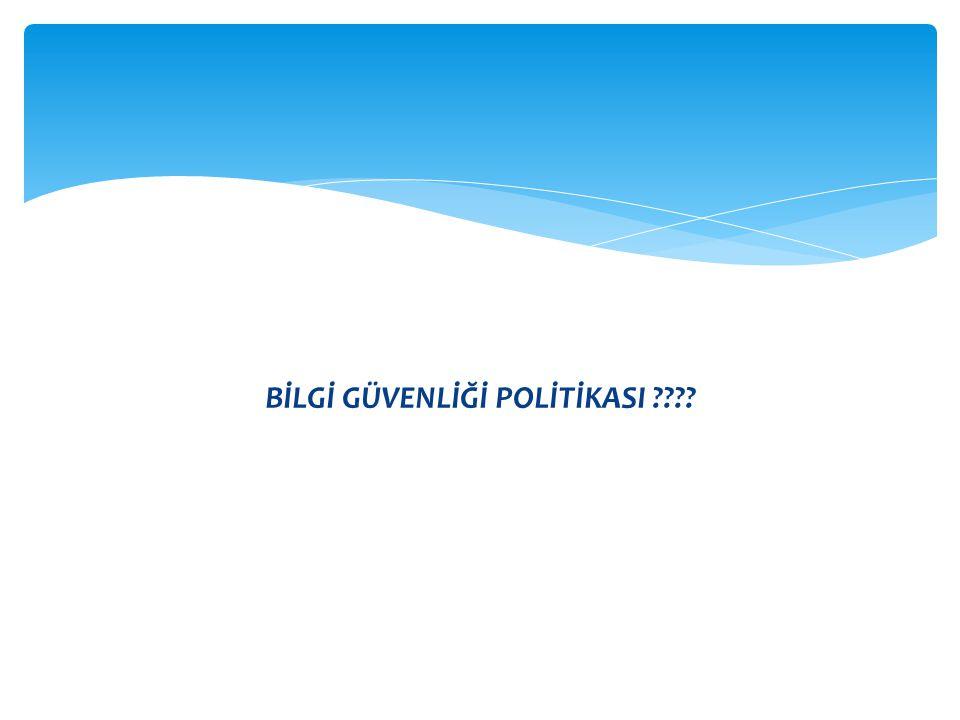 BİLGİ GÜVENLİĞİ POLİTİKASI