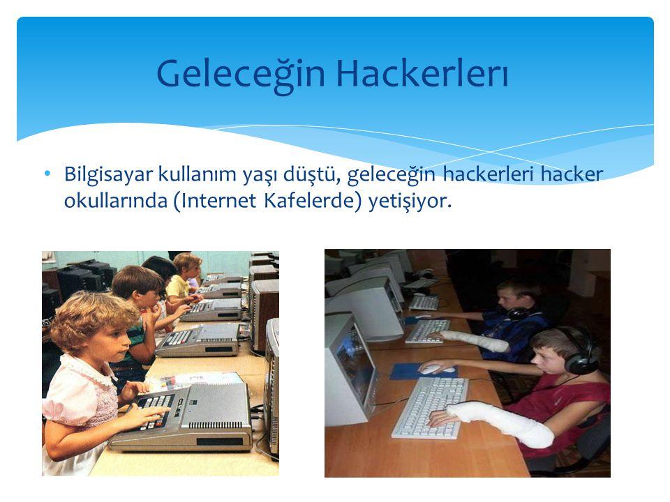 Geleceğin Hackerlerı Bilgisayar kullanım yaşı düştü, geleceğin hackerleri hacker okullarında (Internet Kafelerde) yetişiyor.