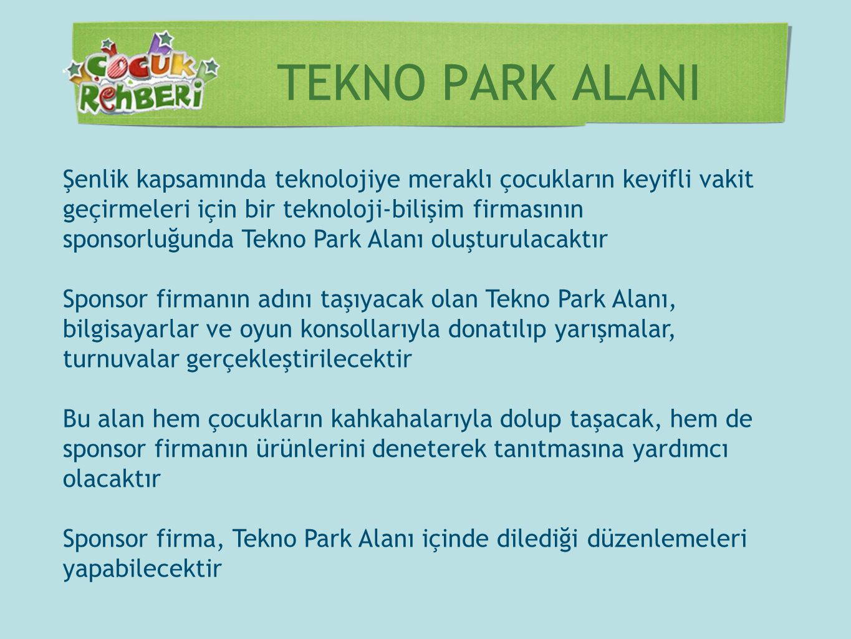 TEKNO PARK ALANI Şenlik kapsamında teknolojiye meraklı çocukların keyifli vakit. geçirmeleri için bir teknoloji-bilişim firmasının.