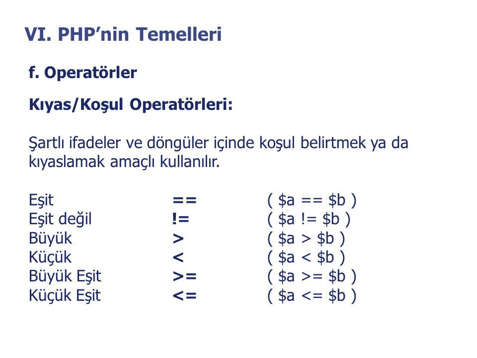 VI. PHP'nin Temelleri f. Operatörler Kıyas/Koşul Operatörleri:
