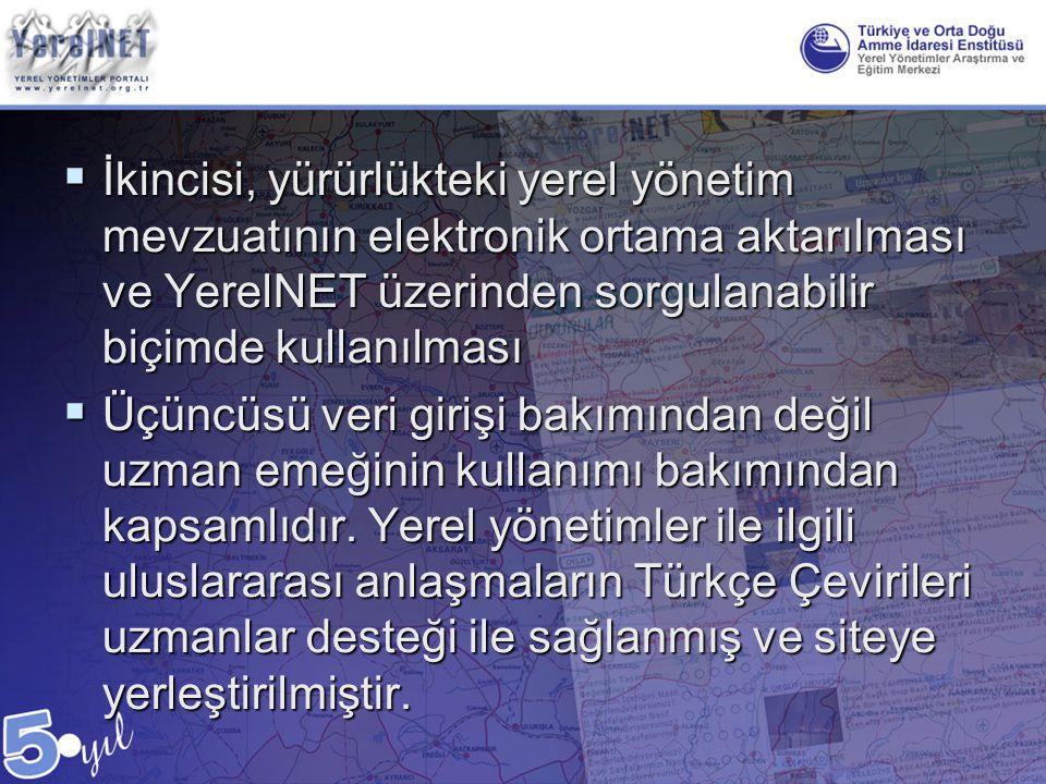 İkincisi, yürürlükteki yerel yönetim mevzuatının elektronik ortama aktarılması ve YerelNET üzerinden sorgulanabilir biçimde kullanılması