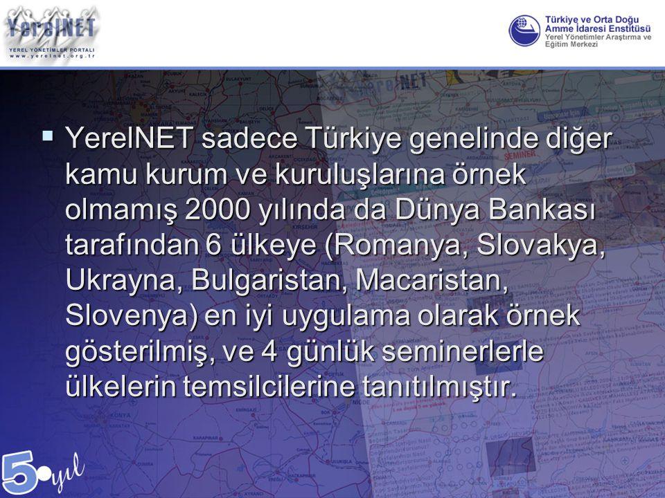 YerelNET sadece Türkiye genelinde diğer kamu kurum ve kuruluşlarına örnek olmamış 2000 yılında da Dünya Bankası tarafından 6 ülkeye (Romanya, Slovakya, Ukrayna, Bulgaristan, Macaristan, Slovenya) en iyi uygulama olarak örnek gösterilmiş, ve 4 günlük seminerlerle ülkelerin temsilcilerine tanıtılmıştır.