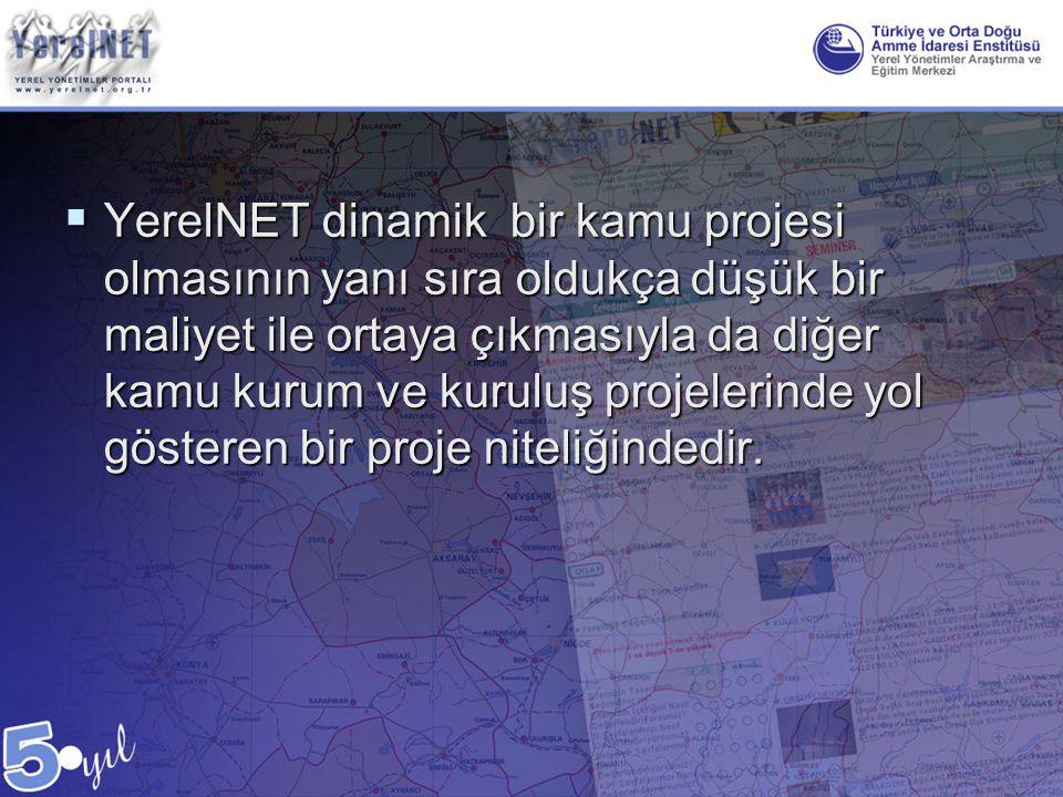 YerelNET dinamik bir kamu projesi olmasının yanı sıra oldukça düşük bir maliyet ile ortaya çıkmasıyla da diğer kamu kurum ve kuruluş projelerinde yol gösteren bir proje niteliğindedir.