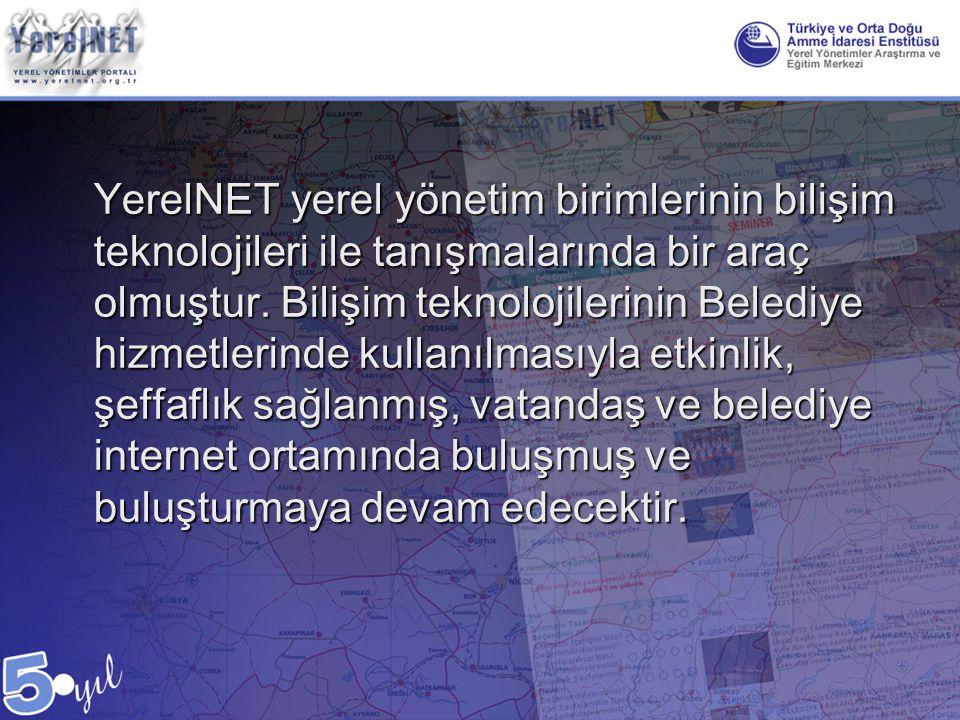 YerelNET yerel yönetim birimlerinin bilişim teknolojileri ile tanışmalarında bir araç olmuştur.