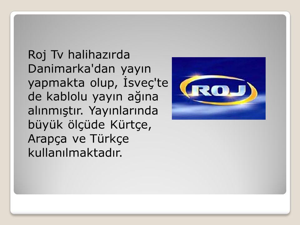 Roj Tv halihazırda Danimarka dan yayın yapmakta olup, İsveç te de kablolu yayın ağına alınmıştır.