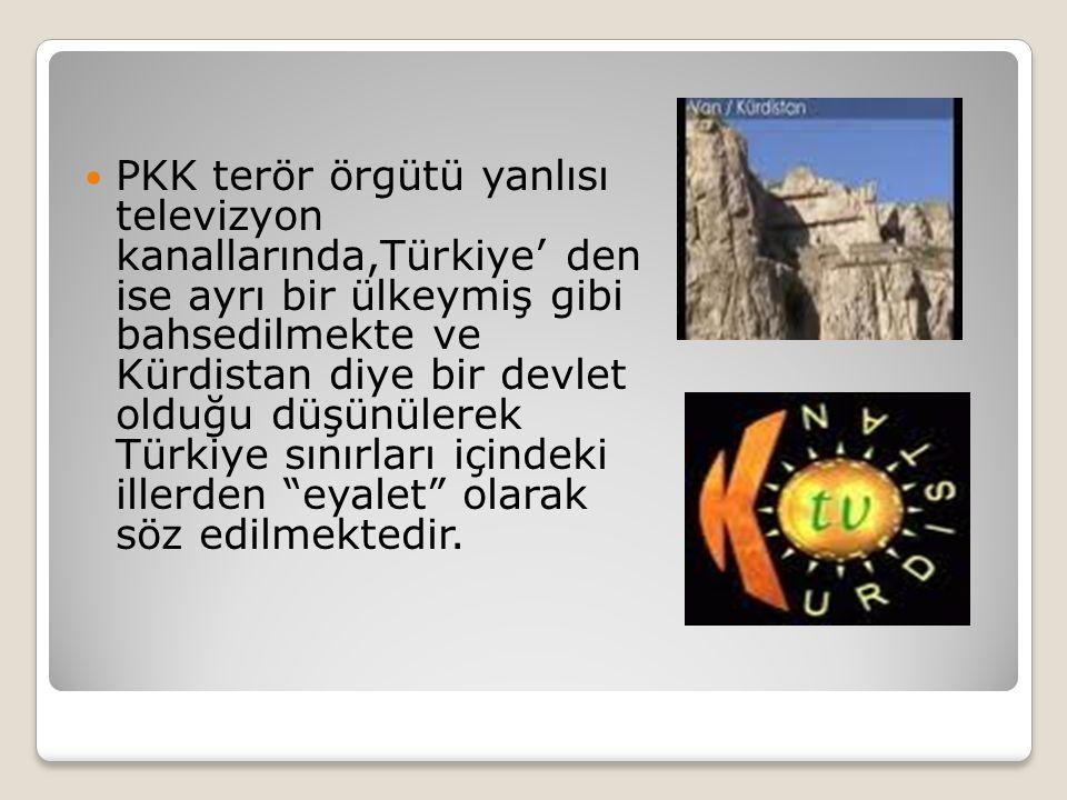 PKK terör örgütü yanlısı televizyon kanallarında,Türkiye' den ise ayrı bir ülkeymiş gibi bahsedilmekte ve Kürdistan diye bir devlet olduğu düşünülerek Türkiye sınırları içindeki illerden eyalet olarak söz edilmektedir.