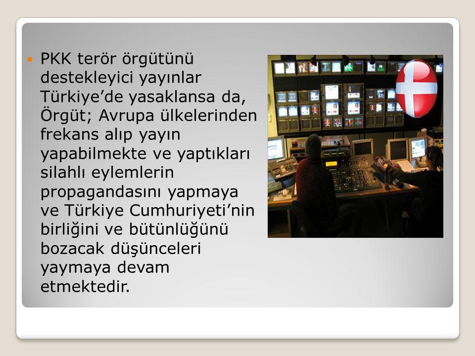 PKK terör örgütünü destekleyici yayınlar Türkiye'de yasaklansa da, Örgüt; Avrupa ülkelerinden frekans alıp yayın yapabilmekte ve yaptıkları silahlı eylemlerin propagandasını yapmaya ve Türkiye Cumhuriyeti'nin birliğini ve bütünlüğünü bozacak düşünceleri yaymaya devam etmektedir.