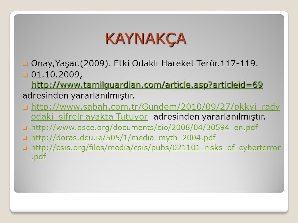 KAYNAKÇA Onay,Yaşar.(2009). Etki Odaklı Hareket Terör.117-119.