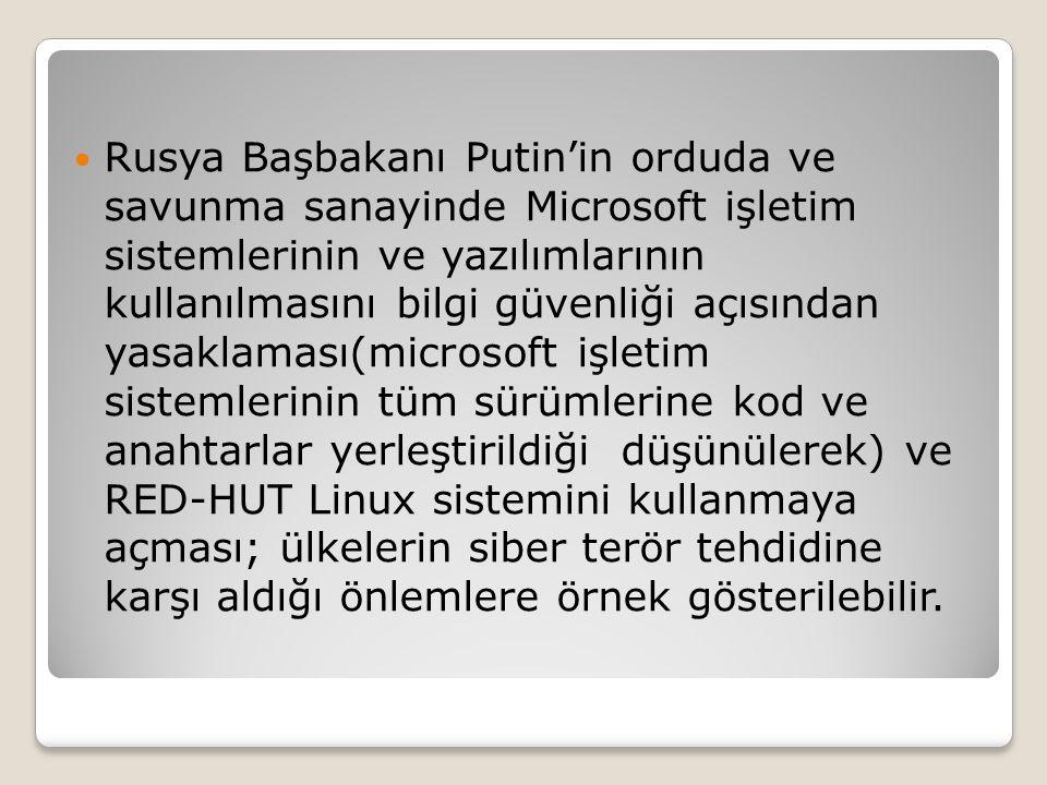 Rusya Başbakanı Putin'in orduda ve savunma sanayinde Microsoft işletim sistemlerinin ve yazılımlarının kullanılmasını bilgi güvenliği açısından yasaklaması(microsoft işletim sistemlerinin tüm sürümlerine kod ve anahtarlar yerleştirildiği düşünülerek) ve RED-HUT Linux sistemini kullanmaya açması; ülkelerin siber terör tehdidine karşı aldığı önlemlere örnek gösterilebilir.
