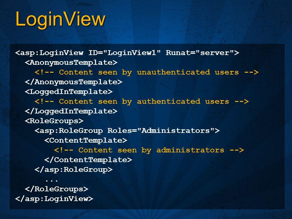 LoginView <asp:LoginView ID= LoginView1 Runat= server >
