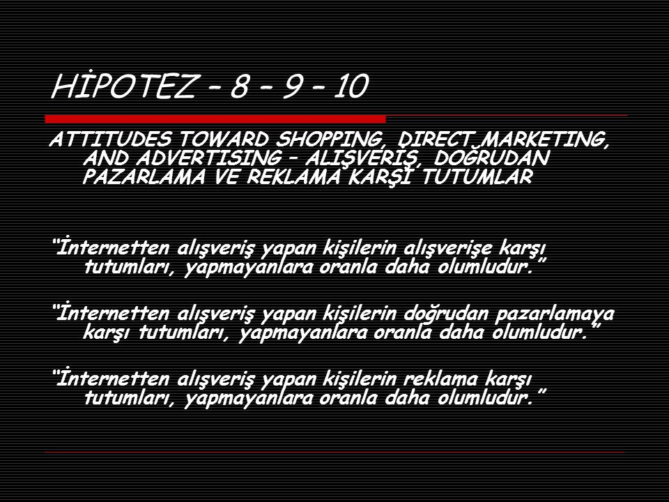 HİPOTEZ – 8 – 9 – 10 ATTITUDES TOWARD SHOPPING, DIRECT MARKETING, AND ADVERTISING – ALIŞVERİŞ, DOĞRUDAN PAZARLAMA VE REKLAMA KARŞI TUTUMLAR.