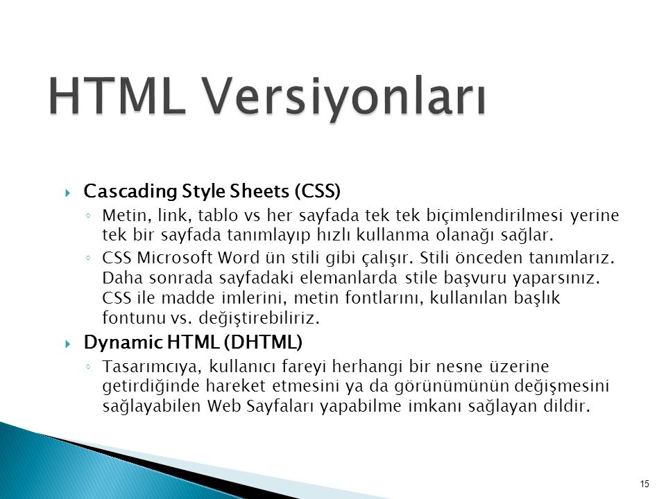 HTML Versiyonları Cascading Style Sheets (CSS) Dynamic HTML (DHTML)