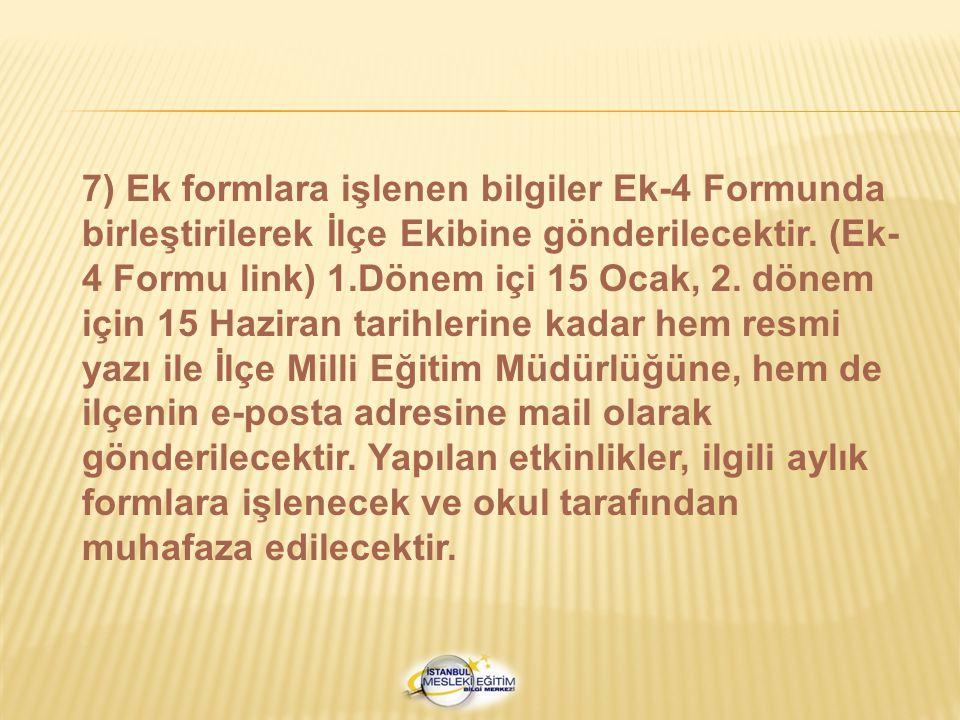 7) Ek formlara işlenen bilgiler Ek-4 Formunda birleştirilerek İlçe Ekibine gönderilecektir.