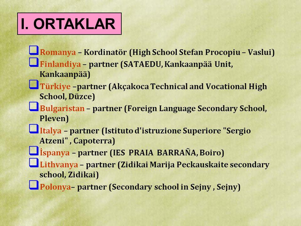 I. ORTAKLAR Romanya – Kordinatör (High School Stefan Procopiu – Vaslui) Finlandiya – partner (SATAEDU, Kankaanpää Unit, Kankaanpää)