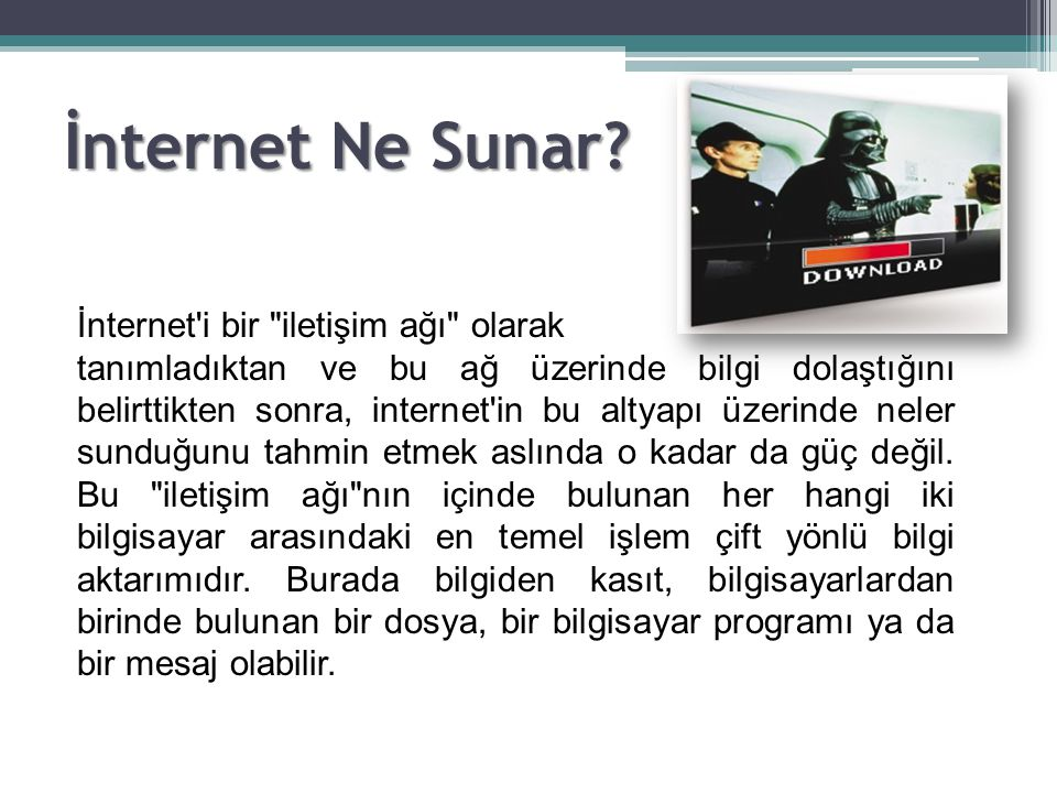 İnternet Ne Sunar İnternet i bir iletişim ağı olarak