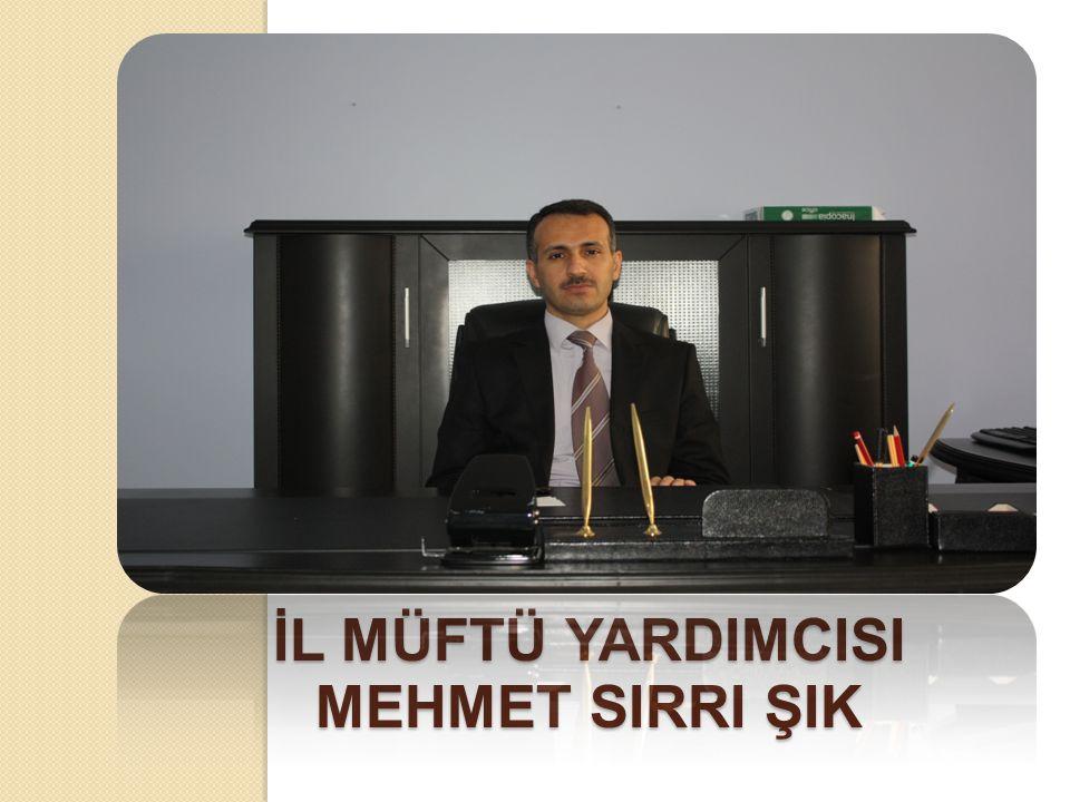 İl müftü YARDIMCISI Mehmet SIRRI ŞIK