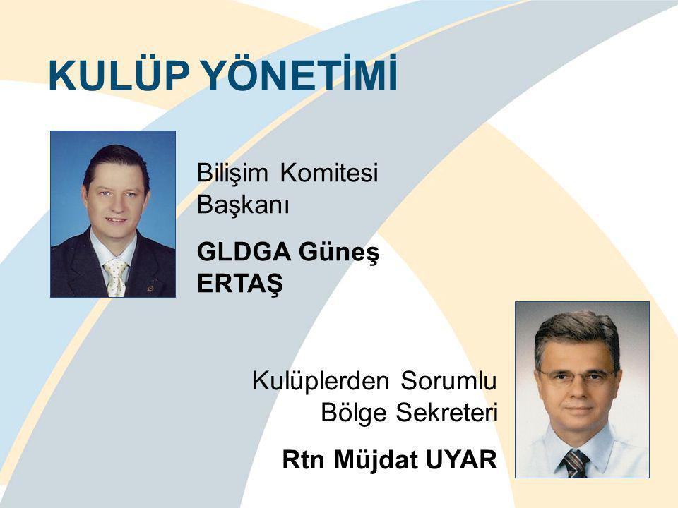 KULÜP YÖNETİMİ Bilişim Komitesi Başkanı GLDGA Güneş ERTAŞ