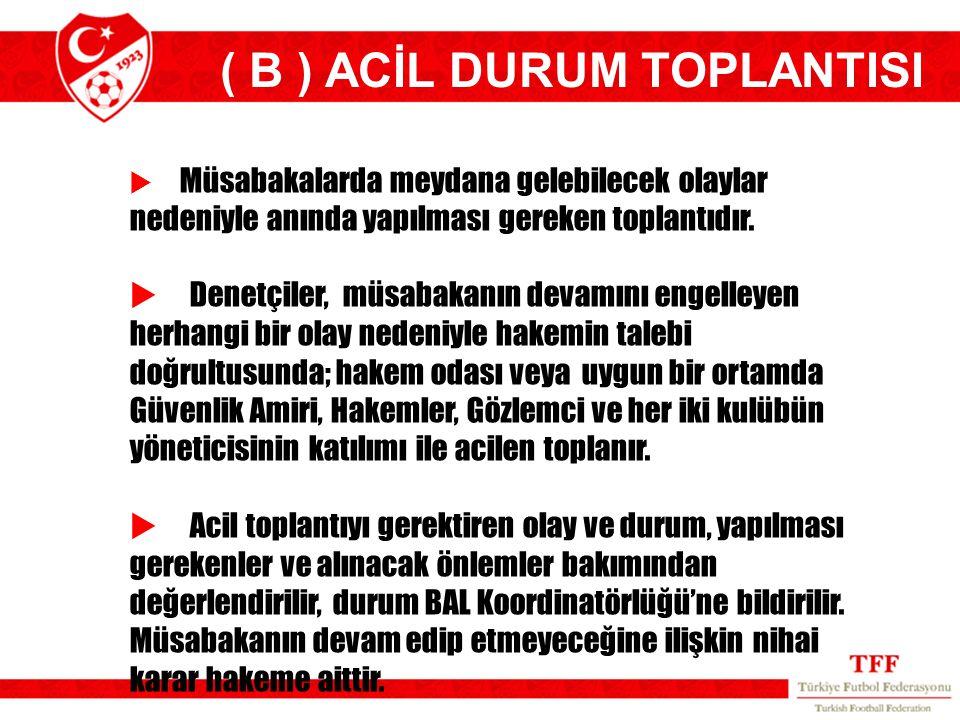 ( B ) ACİL DURUM TOPLANTISI
