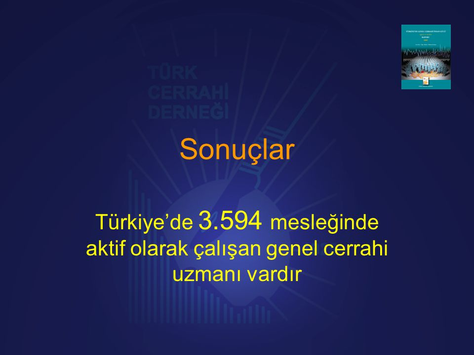 Sonuçlar Türkiye'de 3.594 mesleğinde aktif olarak çalışan genel cerrahi uzmanı vardır
