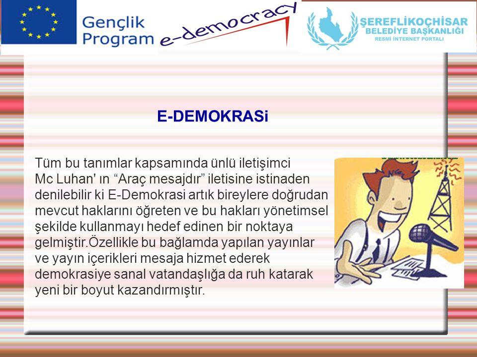 E-DEMOKRASi Tüm bu tanımlar kapsamında ünlü iletişimci